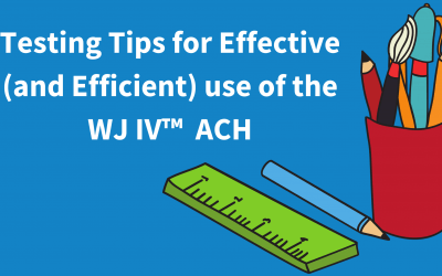 Testing Tips for Effective (and Efficient) Use of the WJ IV™ ACH